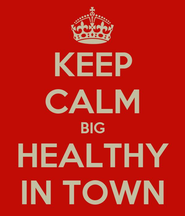 KEEP CALM BIG HEALTHY IN TOWN