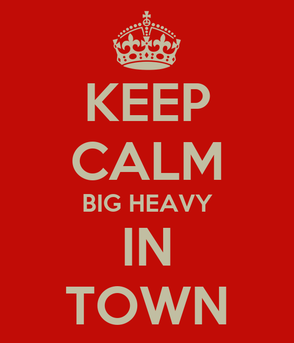 KEEP CALM BIG HEAVY IN TOWN