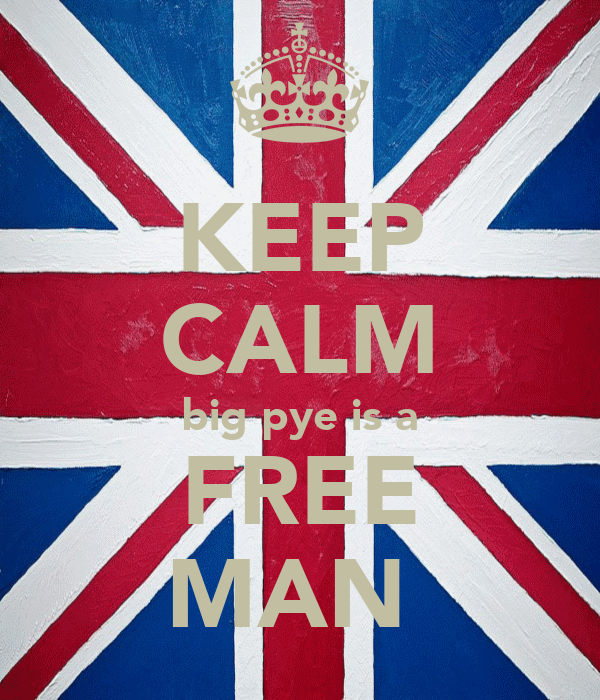KEEP CALM big pye is a FREE MAN