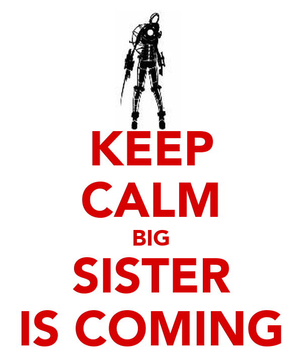 KEEP CALM BIG SISTER IS COMING