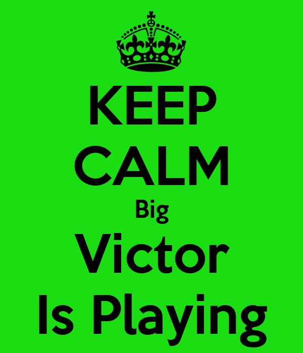 KEEP CALM Big Victor Is Playing