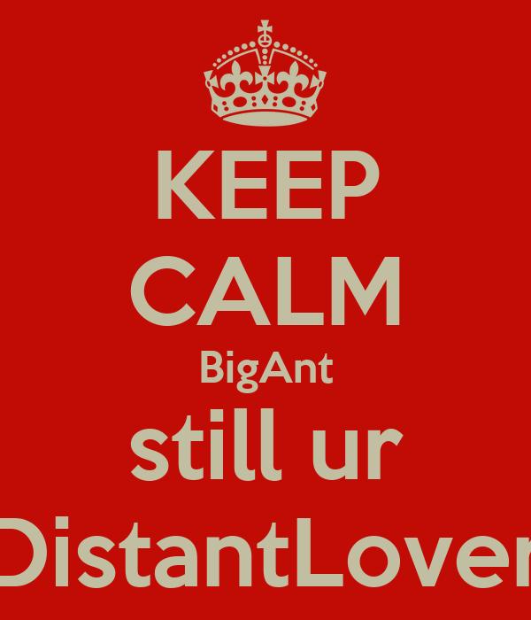 KEEP CALM BigAnt still ur DistantLover