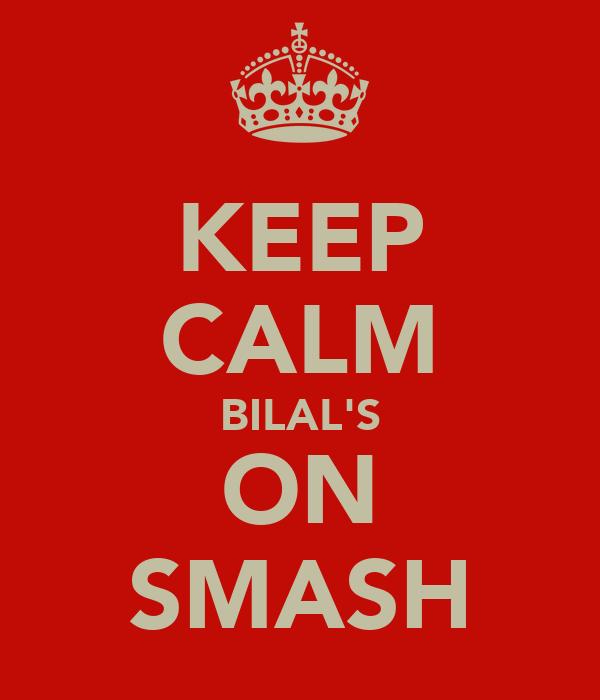 KEEP CALM BILAL'S ON SMASH