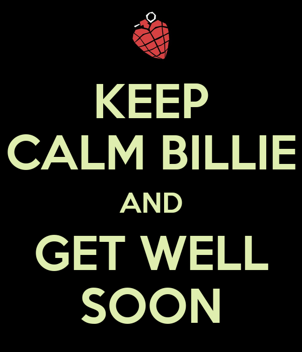 KEEP CALM BILLIE AND GET WELL SOON