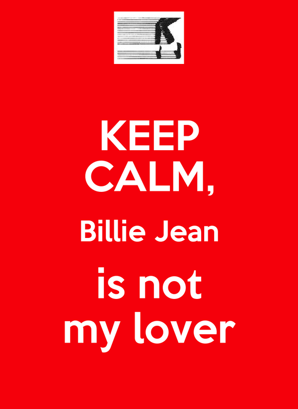 KEEP CALM, Billie Jean is not my lover