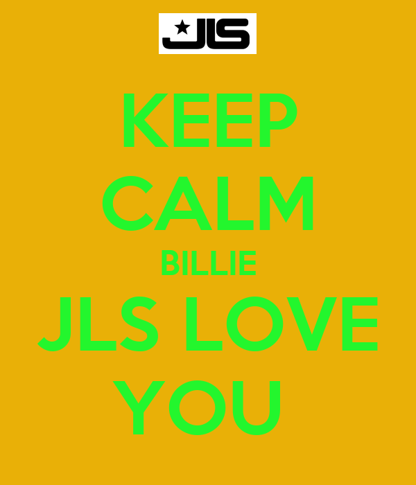 KEEP CALM BILLIE JLS LOVE YOU