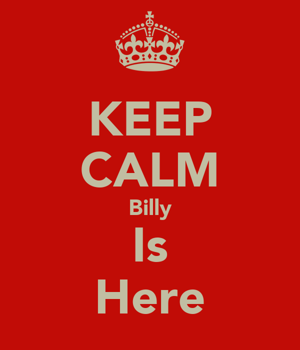 KEEP CALM Billy Is Here