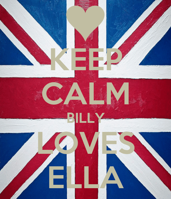 KEEP CALM BILLY LOVES ELLA