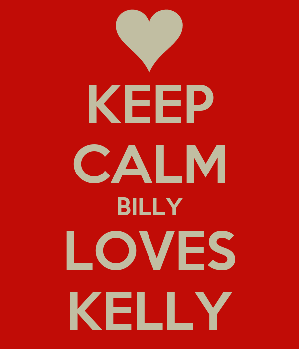 KEEP CALM BILLY LOVES KELLY