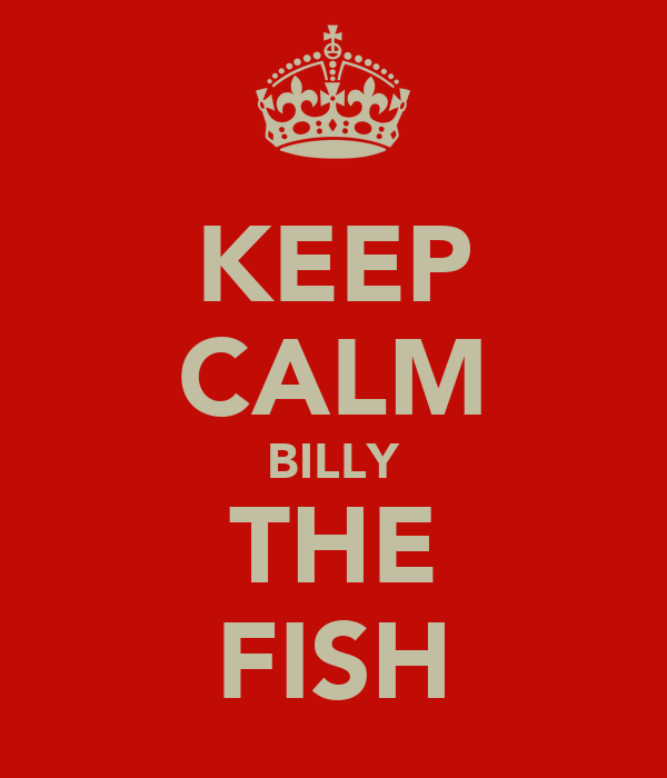 KEEP CALM BILLY THE FISH