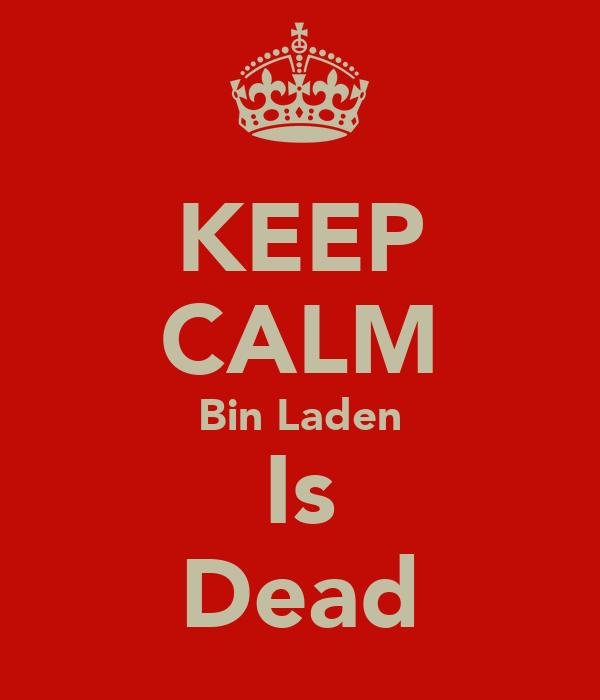 KEEP CALM Bin Laden Is Dead