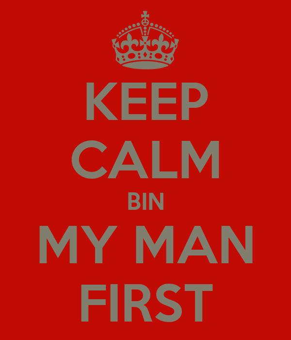 KEEP CALM BIN MY MAN FIRST
