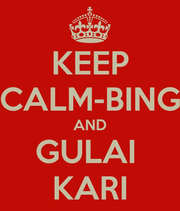 KEEP CALM-BING AND GULAI  KARI