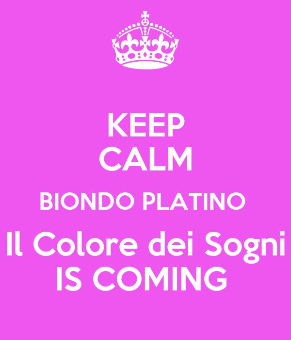 KEEP CALM BIONDO PLATINO  Il Colore dei Sogni IS COMING