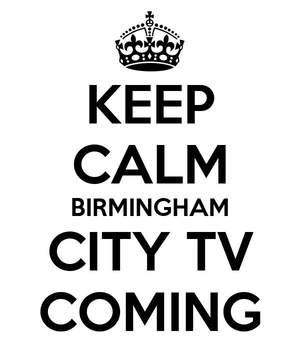 KEEP CALM BIRMINGHAM CITY TV COMING