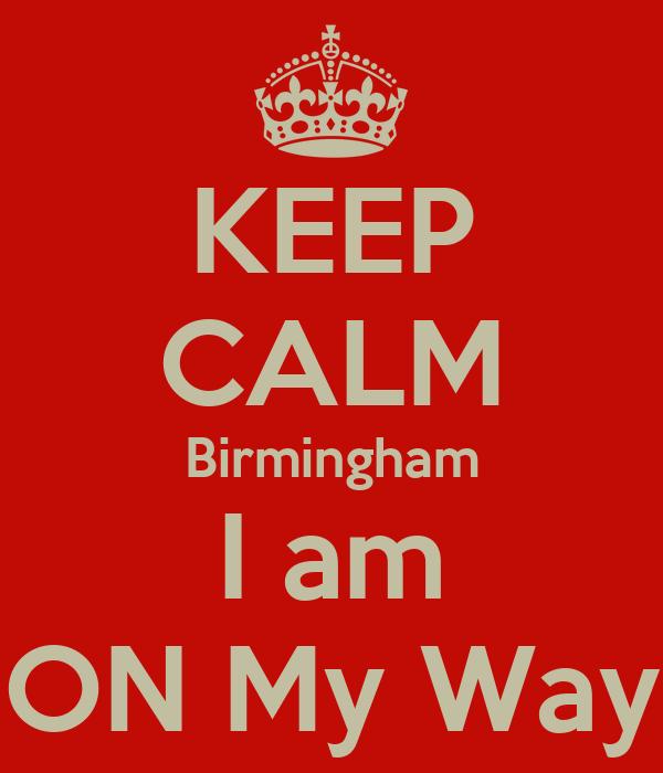 KEEP CALM Birmingham I am ON My Way