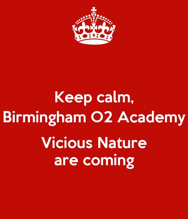 Keep calm, Birmingham O2 Academy  Vicious Nature are coming