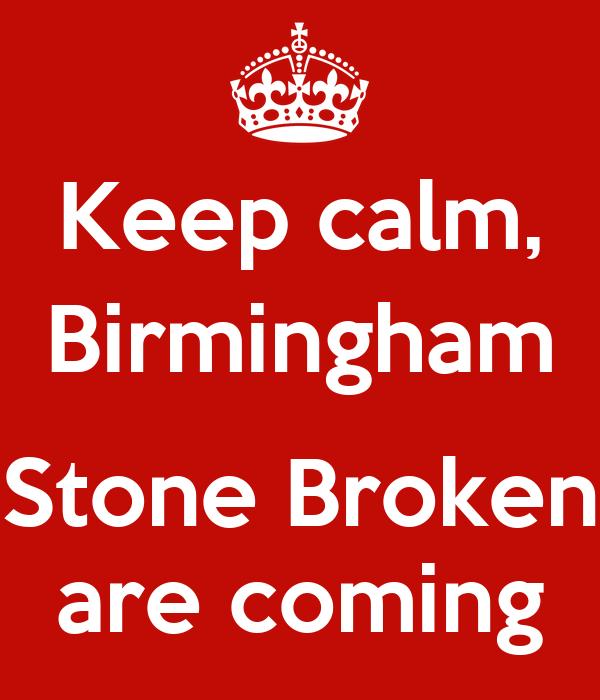 Keep calm, Birmingham  Stone Broken are coming
