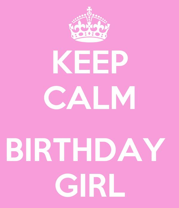 KEEP CALM  BIRTHDAY  GIRL