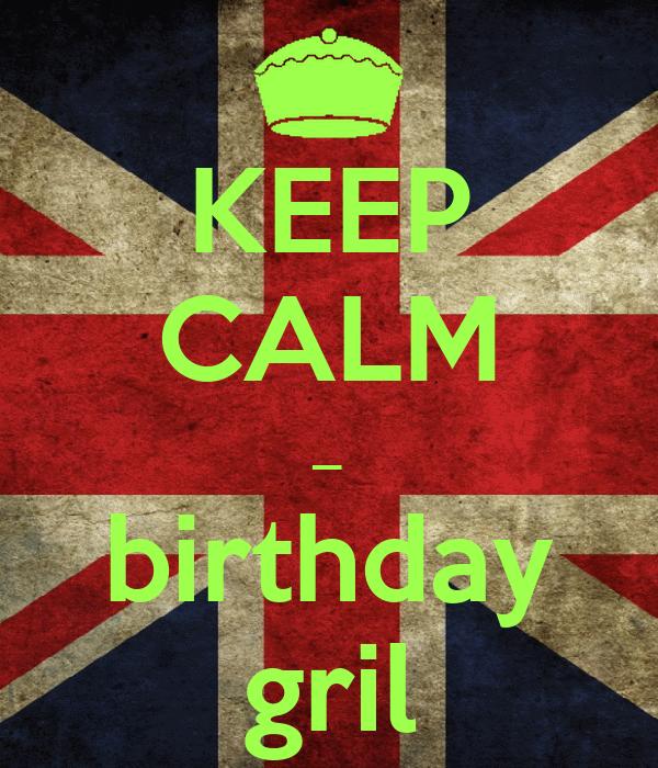 KEEP CALM _ birthday gril