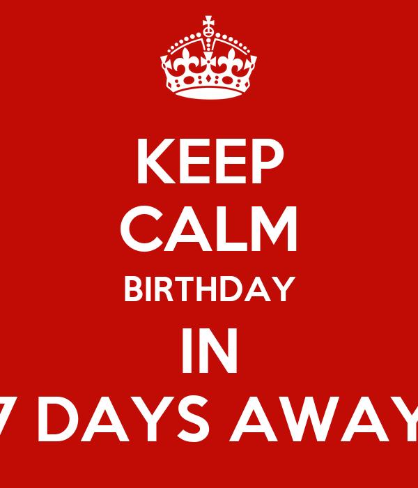 KEEP CALM BIRTHDAY IN 7 DAYS AWAY