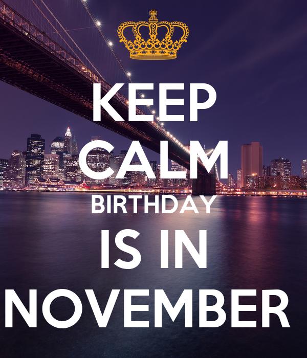KEEP CALM BIRTHDAY IS IN NOVEMBER