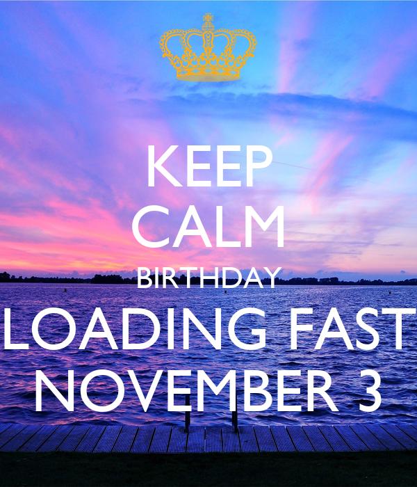 KEEP CALM BIRTHDAY LOADING FAST NOVEMBER 3