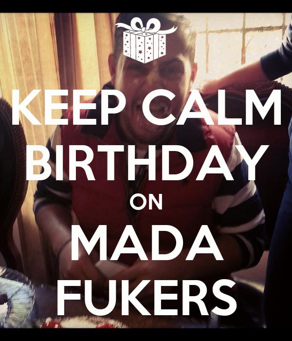 KEEP CALM BIRTHDAY ON MADA FUKERS