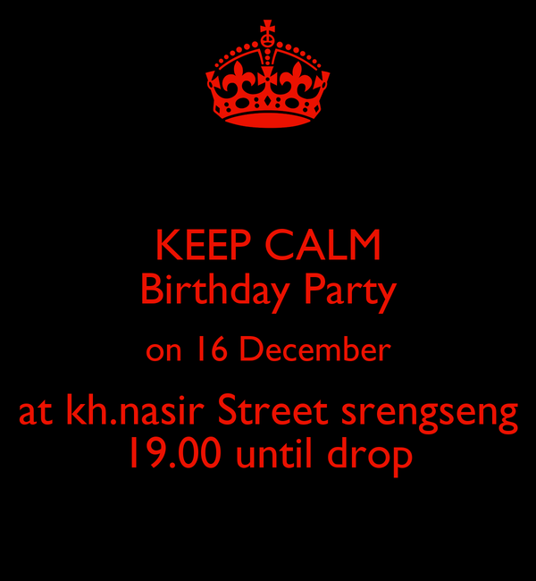 KEEP CALM Birthday Party on 16 December at kh.nasir Street srengseng 19.00 until drop