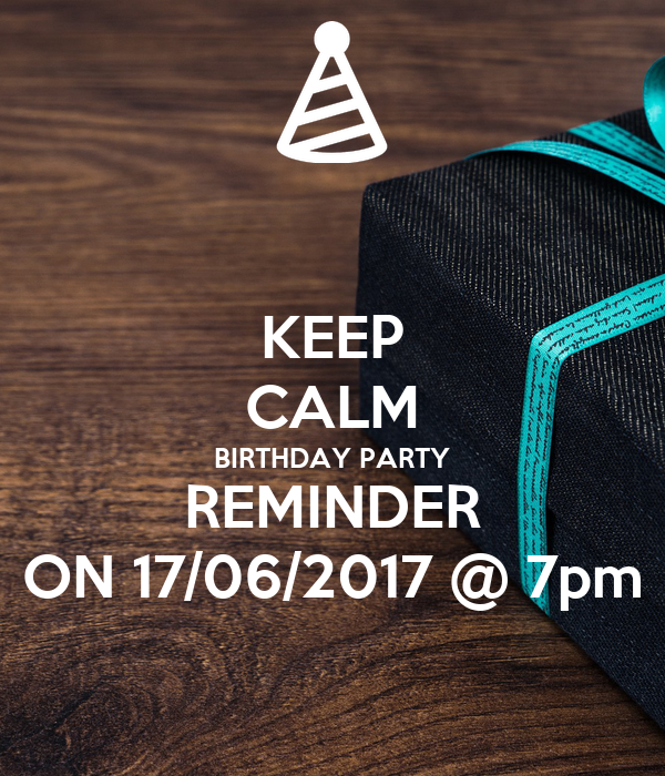 Keep Calm Birthday Party Reminder On 17 06 2017 7pm Poster Kevin