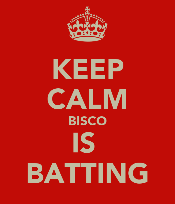 KEEP CALM BISCO IS  BATTING