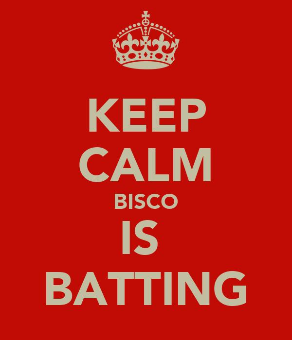 KEEP CALM BISCO IS  BATTING
