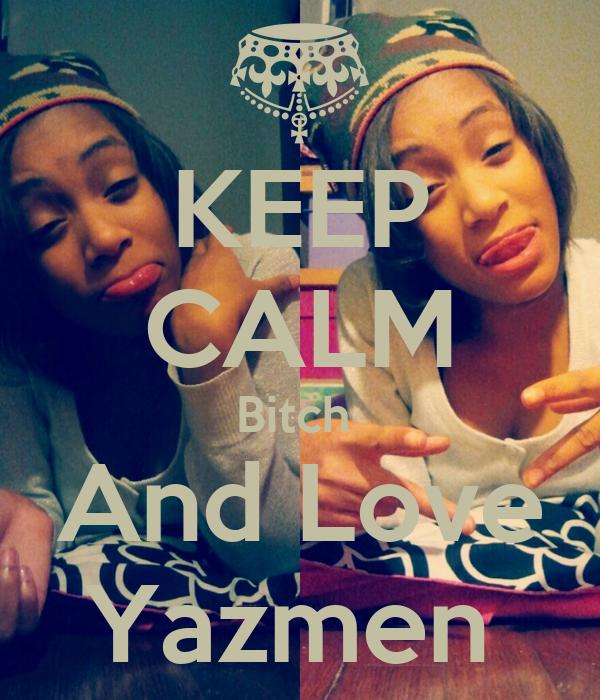 KEEP CALM Bitch  And Love Yazmen