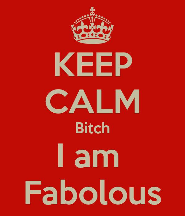 KEEP CALM Bitch I am  Fabolous