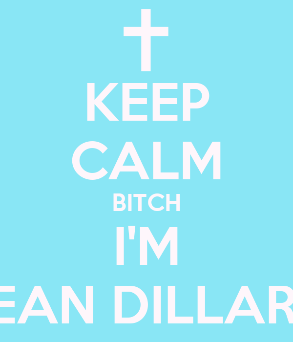 KEEP CALM BITCH I'M SEAN DILLARD