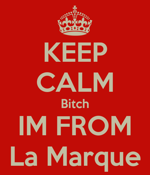 KEEP CALM Bitch IM FROM La Marque