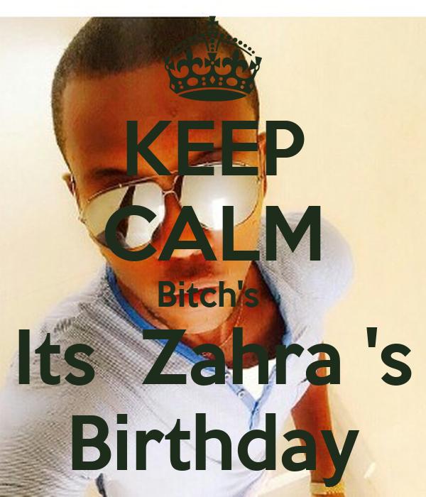 KEEP CALM Bitch's  Its  Zahra 's Birthday