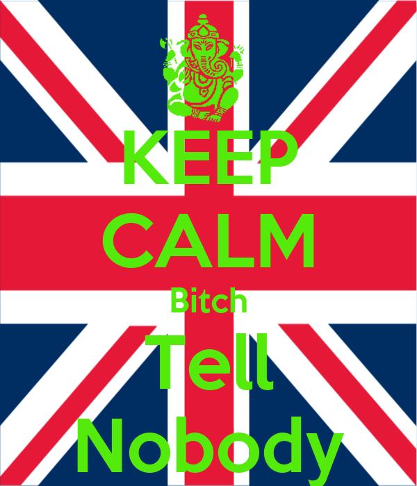KEEP CALM Bitch Tell Nobody