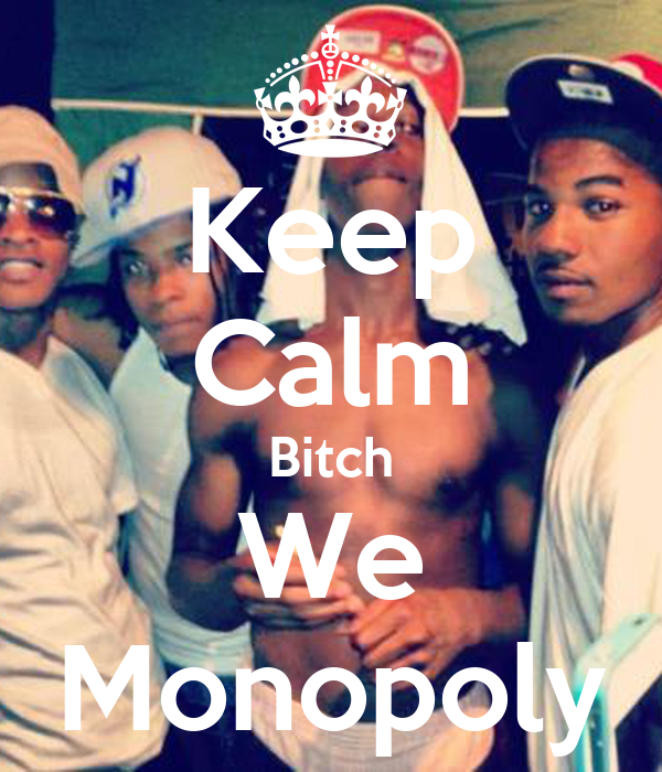 Keep Calm Bitch We Monopoly