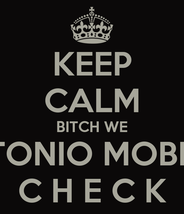 KEEP CALM BITCH WE TONIO MOBB C H E C K