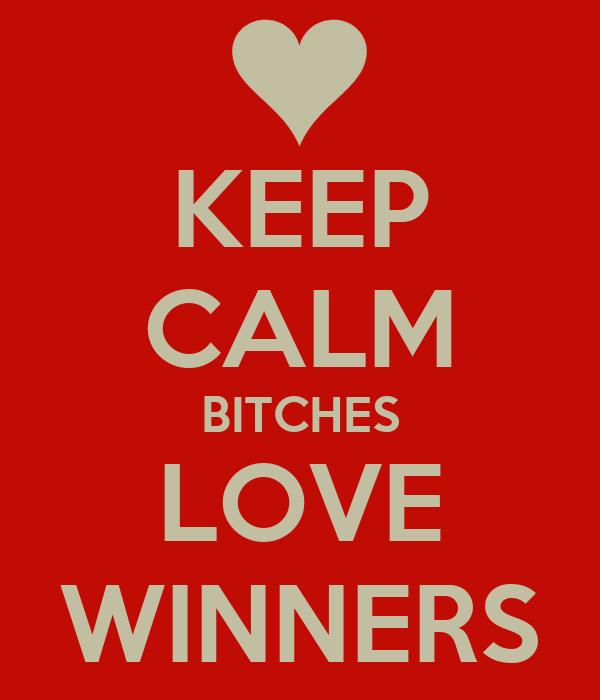 KEEP CALM BITCHES LOVE WINNERS