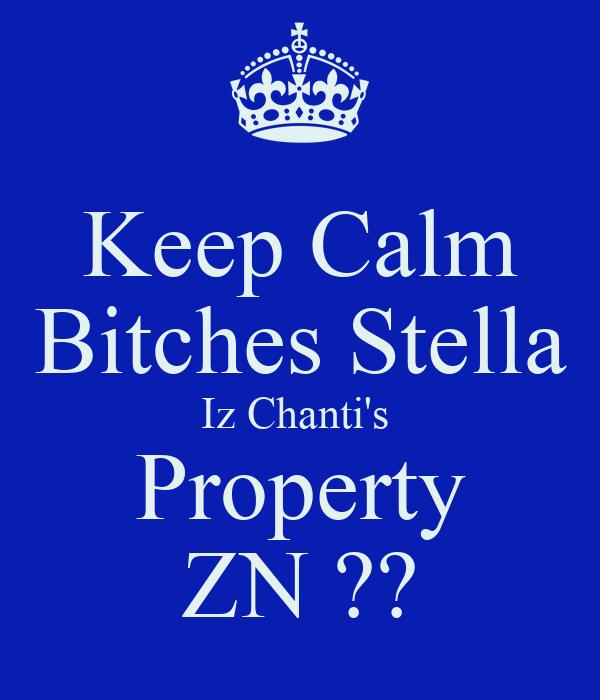 Keep Calm Bitches Stella Iz Chanti's  Property ZN ??
