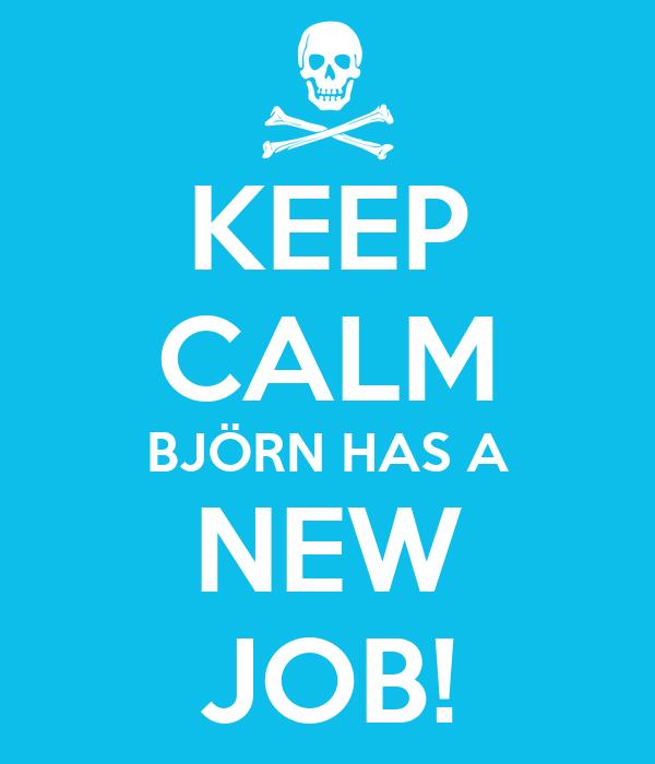 KEEP CALM BJÖRN HAS A NEW JOB!