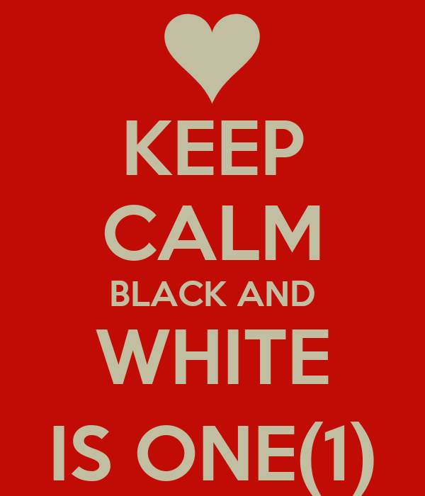 KEEP CALM BLACK AND WHITE IS ONE(1)