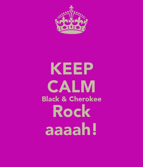 KEEP CALM Black & Cherokee Rock aaaah!
