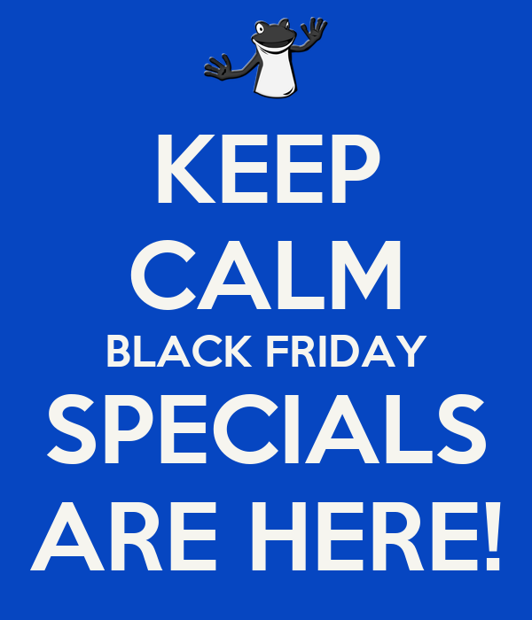 KEEP CALM BLACK FRIDAY SPECIALS ARE HERE!