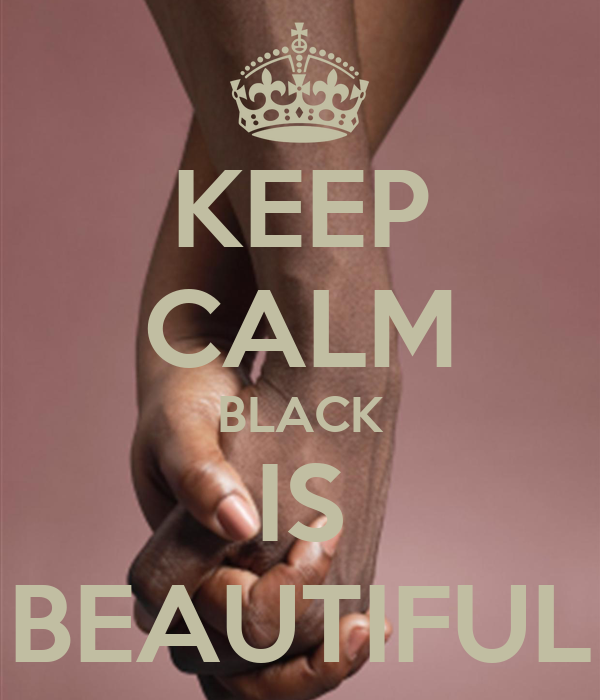 KEEP CALM BLACK IS BEAUTIFUL