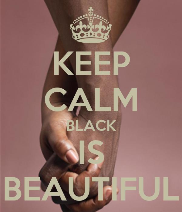 KEEP CALM BLACK IS BEAUTIFUL