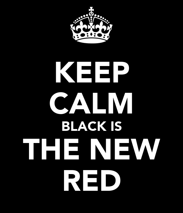 KEEP CALM BLACK IS THE NEW RED
