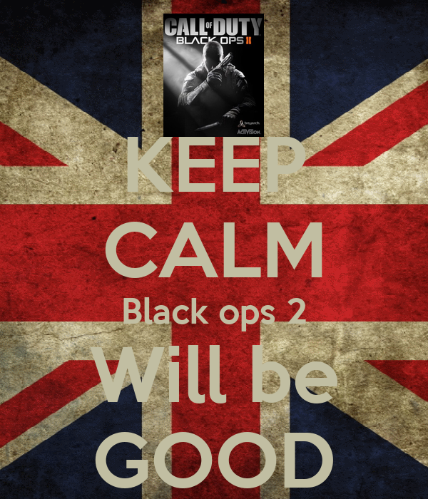 KEEP CALM Black ops 2 Will be GOOD